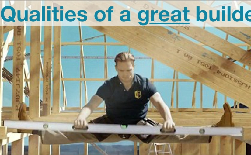Qualities of a great builder